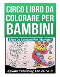 Circo Libro Da Colorare Per Bambini: Libro Da Colorare Per I Bambini
