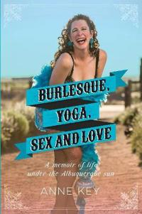 Burlesque, Yoga, Sex and Love