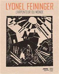 Lyonel Feininger: L'Arpenteur Du Monde