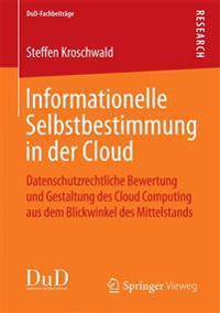 Informationelle Selbstbestimmung in Der Cloud: Datenschutzrechtliche Bewertung Und Gestaltung Des Cloud Computing Aus Dem Blickwinkel Des Mittelstands