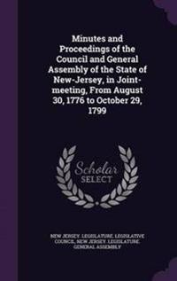 Minutes and Proceedings of the Council and General Assembly of the State of New-Jersey, in Joint-Meeting, from August 30, 1776 to October 29, 1799