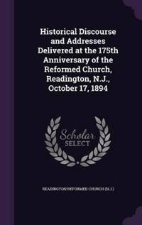 Historical Discourse and Addresses Delivered at the 175th Anniversary of the Reformed Church, Readington, N.J., October 17, 1894