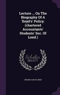 Lecture ... on the Biography of a 'lloyd's' Policy. (Chartered Accountants' Students' Soc. of Lond.)