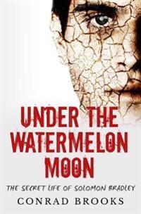 Under the Watermelon Moon: The Secret Life of Solomon Bradley