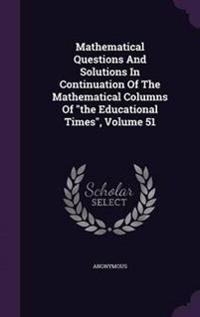 Mathematical Questions and Solutions in Continuation of the Mathematical Columns of the Educational Times, Volume 51