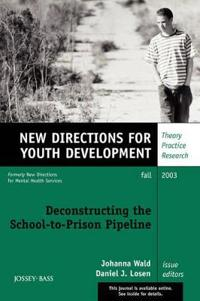 Deconstructing the School-To-Prison Pipeline: New Directions for Youth Development, Number 99