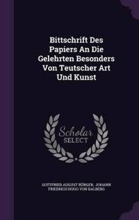 Bittschrift Des Papiers an Die Gelehrten Besonders Von Teutscher Art Und Kunst