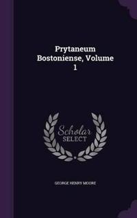 Prytaneum Bostoniense; Volume 1