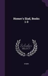 Homer's Iliad, Books 1-3