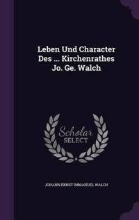 Leben Und Character Des ... Kirchenrathes Jo. Ge. Walch