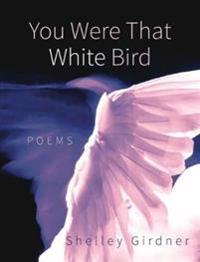 You Were That White Bird