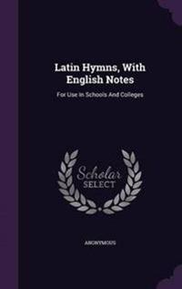 Latin Hymns, with English Notes