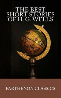 The Best Short Stories of H.G. Wells