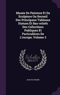 Musee de Peinture Et de Sculpture Ou Recueil Des Principaux Tableaux Statues Et Bas-Reliefs Des Collections Publiques Et Particulieres de L'Europe, Volume 3