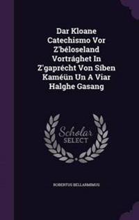 Dar Kloane Catechismo VOR Z'Beloseland Vortraghet in Z'Gaprecht Von Siben Kameun Un a Viar Halghe Gasang