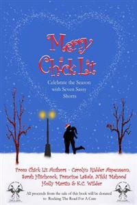 Merry Chick Lit: Celebrate the Season with Seven Sassy Shorts