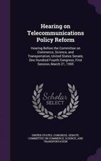 Hearing on Telecommunications Policy Reform