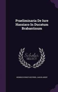 Praeliminaria de Iure Hassiaco in Ducatum Brabantinum