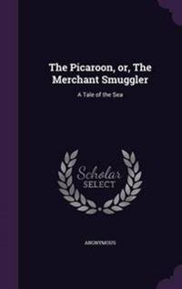 The Picaroon, Or, the Merchant Smuggler