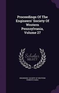 Proceedings of the Engineers' Society of Western Pennsylvania, Volume 27