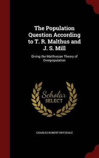 The Population Question According to T. R. Malthus and J. S. Mill