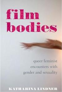 Film Bodies: Queer Feminist Encounters with Gender and Sexuality in Cinema