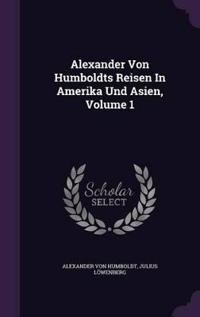 Alexander Von Humboldts Reisen in Amerika Und Asien; Volume 1