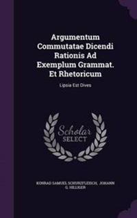 Argumentum Commutatae Dicendi Rationis Ad Exemplum Grammat. Et Rhetoricum