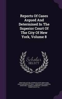 Reports of Cases Argued and Determined in the Superior Court of the City of New York, Volume 8