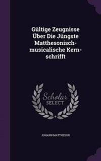 Gultige Zeugnisse Uber Die Jungste Matthesonisch-Musicalische Kern-Schrifft