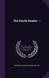 The Gentle Reader. --