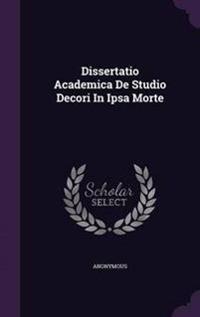Dissertatio Academica de Studio Decori in Ipsa Morte