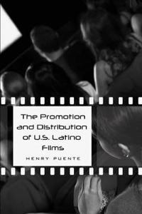 The Promotion and Distribution of U.S. Latino Films