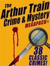 Arthur Train Mystery MEGAPACK (R): 38 Classic Crimes