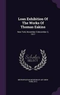 Loan Exhibition of the Works of Thomas Eakins