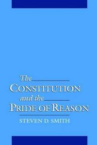 The Constitution & the Pride of Reason