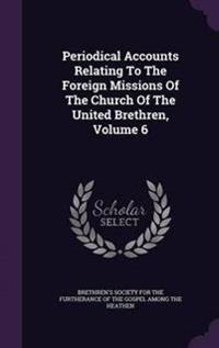 Periodical Accounts Relating to the Foreign Missions of the Church of the United Brethren, Volume 6