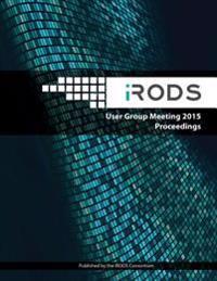 Irods User Group Meeting 2015 Proceedings: June 10-11, 2015 - Chapel Hill, NC