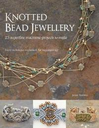 Knotted bead jewellery - 25 superfine macrame projects to make
