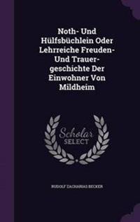 Noth- Und Hulfsbuchlein Oder Lehrreiche Freuden- Und Trauer-Geschichte Der Einwohner Von Mildheim