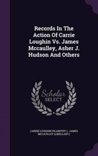 Records in the Action of Carrie Loughin vs. James McCaulley, Asher J. Hudson and Others