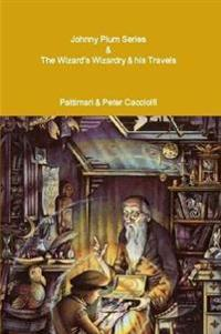 Johnny Plum Series & the Wizard's Wizardry & His Travels