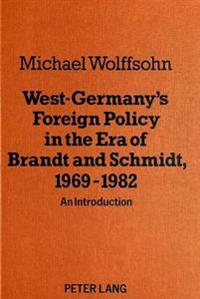 West Germany's Foreign Policy in the Era of Brandt and Schmidt, 1969-1982
