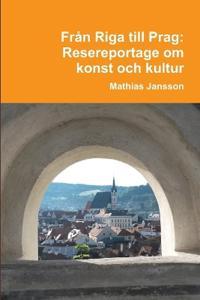 Fran Riga Till Prag. Resereportage Om Konst Och Kultur