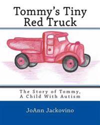 Tommy's Tiny Red Truck: The Story of Tommy, a Child with Autism