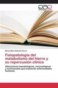 Fisiopatologia del Metabolismo del Hierro y Su Repercusion Clinica