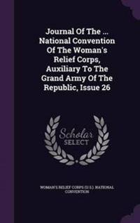 Journal of the ... National Convention of the Woman's Relief Corps, Auxiliary to the Grand Army of the Republic, Issue 26