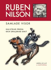 Ruben Nilson : samlade visor - halstrad prosa och griljerad dikt