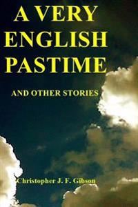 A Very English Pastime and Other Stories
