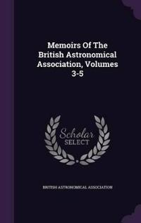 Memoirs of the British Astronomical Association, Volumes 3-5